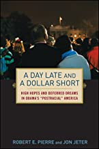 A Day Late and a Dollar Short: High Hopes and Deferred Dreams in Obama's