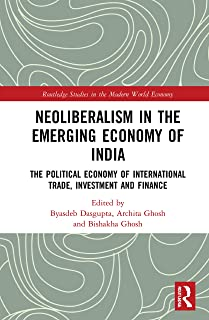 Neoliberalism in the Emerging Economy of India: The Political Economy of International Trade, Investment and Finance