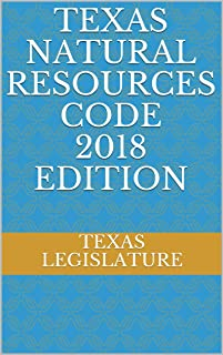 TEXAS NATURAL RESOURCES CODE 2018 EDITION
