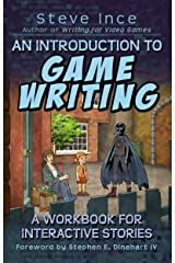 An Introduction to Game Writing: A Workbook for Interactive Stories Kindle Edition
