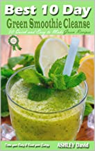Best 10 Day Green Smoothie Cleanse: 50 Quick and Easy to Make Green Recipes-Detox your Body, and Boost your Energy