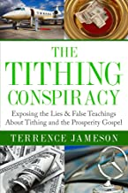 The Tithing Conspiracy: Exposing the Lies & False Teachings About Tithing and the Prosperity Gospel