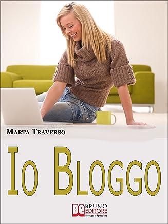 Io Bloggo. Come Esprimere la propria Personalità, dai Social Network alla Blog-terapia. (Ebook Italiano - Anteprima Gratis): Come Esprimere la propria ... dai Social Network alla Blog-terapia