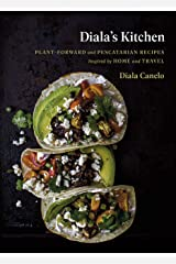 Diala's Kitchen: Plant-Forward and Pescatarian Recipes Inspired by Home and Travel Kindle Edition