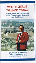Where Jesus Walked Today: 2 Thirty Minutes, Best of the Holy Land - A Visit Throughout the Holy Land with Dr. Anis A. Shorrosh