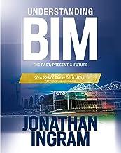 Understanding BIM: The Past, Present and Future (English Edition)
