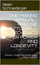 The Missing Manual - Precise Kettlebell Mechanics for Power and Longevity (Simple Strength Book 9)