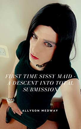 First Time Sissy Maid - A Descent into Total Submission (English Edition)