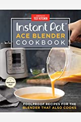 Instant Pot Ace Blender Cookbook: Foolproof Recipes for the Blender That Also Cooks Kindle Edition