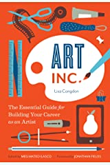Art, Inc.: The Essential Guide for Building Your Career as an Artist Kindle Edition