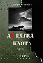 An Extra Knot Part IV (A Different World War II Book 4)