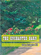 The Enchanted Barn (Classic Literary) (Original and Unabridged Content) (ANNOTATED)
