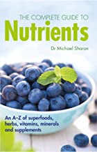 The Complete Guide to Nutrients: An A-Z of Superfoods, Herbs