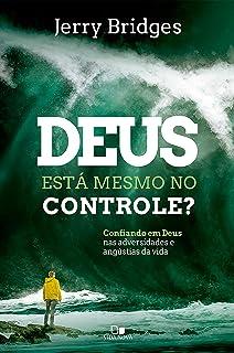 Deus está mesmo no controle?: Confiando em Deus nas adversidades e angústias da vida