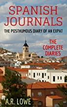 Spanish Journals: The Posthumous Diary of an Expat: The Complete Diaries