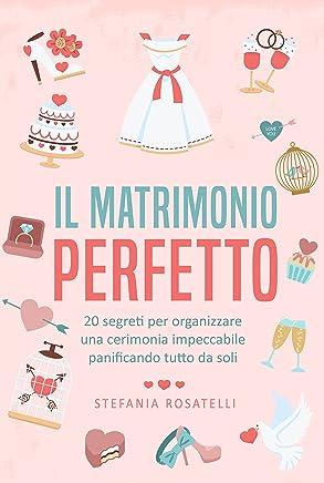 Il matrimonio perfetto: 20 segreti per organizzare una cerimonia impeccabile panificando tutto da soli