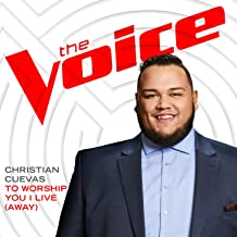 To Worship You I Live (Away) (The Voice Performance)