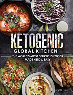 Ketogenic Global Kitchen Cookbook: The World's Most Delicious Foods Made Keto & Easy (Elizabeth Jane Cookbook Book 11)