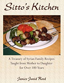 Sitto's Kitchen: A Treasury of Syrian Family Recipes Taught from Mother to Daughter for Over 100 Years