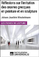 Réflexions sur l'imitation des oeuvres grecques en peinture et en sculpture de Johann Joachim Winckelmann: Les Fiches de lecture d'Universalis (French Edition)