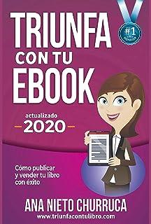 Triunfa con tu ebook: Cómo publicar y vender tu libro con éxito (Incluye Acceso GRATIS al Taller Online: Escribir tu Bestseller en 60 días)