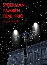 Spiderman también tiene frío (Spanish Edition)