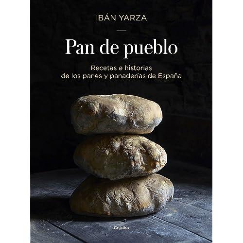 Pan de pueblo: Recetas e historias de los panes y panaderías de España (Sabores