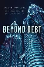 Beyond Debt: Islamic Experiments in Global Finance