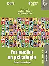 Formación en psicología: Debates en Antioquia (Spanish Edition)