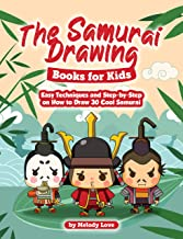 The Samurai Drawing Books for Kids: Easy Techniques and Step-by-Step on How to Draw 30 Cool Samurai (English Edition)