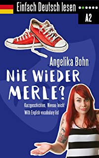 Einfach Deutsch lesen: Nie wieder Merle? - Kurzgeschichten - Niveau: leicht - With English vocabulary list (German Edition)