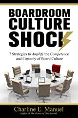 Boardroom Culture Shock : 7 Strategies to Amplify the Competence and Capacity of Board Culture Kindle Edition