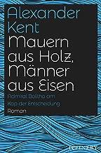 Mauern aus Holz, Männer aus Eisen: Admiral Bolitho am Kap der Entscheidung (Ein Richard-Bolitho-Roman 20) (German Edition)