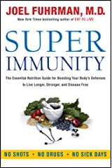 Super Immunity: The Essential Nutrition Guide for Boosting Your Body's Defenses to Live Longer, Stronger, and Disease Free (Eat for Life) Kindle Edition