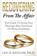 Recovering From The Affair: Your Guide To Saving Your Marriage After Emotional Or Physical Infidelity Kindle Edition