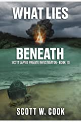 What Lies Beneath: A Florida Action Adventure Novel (Scott Jarvis Private Investigator Book 10) Kindle Edition
