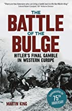 The Battle of the Bulge: The Allies' Greatest Conflict on the Western Front