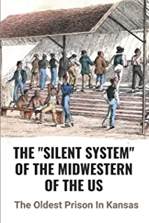 """The """"Silent System"""" Of The Midwestern Of The US: The Oldest Prison In Kansas: An Important Component Of Prison Life"""