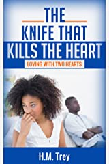 The Knife that Kills the Heart: Loving with Two Hearts (Peace In The Storm Publishing Presents) (Love's Soul Series Book 1) Kindle Edition