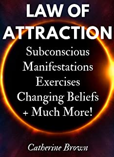Law Of Attraction - Access Your Powerful Subconscious Mind To Manifest Anything You Want!: Love, Health, Wealth, Happiness It's All Here! - Learn Ways ... Infinite Abundance! ((Book 1 - Beginners))