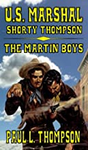 U.S. Marshal Shorty Thompson - The Martin Boys: Tales of the Old West Book 25