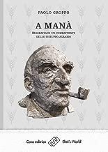 A manà: Biografia di un combattente dello sviluppo agrario (Italian Edition)