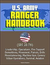 U.S. Army Ranger Handbook (SH 21-76) - Leadership, Operations, Fire Support, Demolitions, Movement, Patrols, Drills, Mountaineering, Machine Gun, Convoy, Urban Operations, Survival, Aviation
