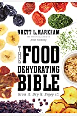 The Food Dehydrating Bible: Grow it. Dry it. Enjoy it! Kindle Edition