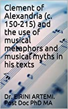 """""""Clement of Alexandria (c. 150-215) and the use of musical metaphors and musical myths in his texts"""" (Patristic theology Book 7)"""