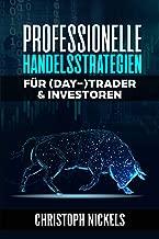 Professionelle Handelsstrategien für (Day-)Trader & Investoren: Nachhaltig profitable Strategien aus dem Professionellen- & Eigen-Handel für Forex, CfD, Aktien, Rohstoffe & Futures (German Edition)