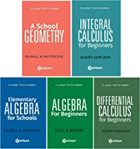 Arihant's Classic Text Series for Maths - Integral Calculus/Differential Calculus/Algebra for Beginners, A School Geometr...