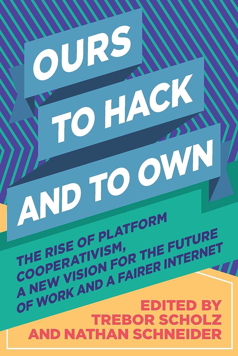安心させる付属品気質Ours to Hack and to Own: The Rise of Platform Cooperativism, A New Vision for the Future of Work and a Fairer Internet (English Edition)