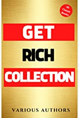 Get Rich Collection - 50 Classic Books on How to Attract Money and Success in your Life: Think and Grow Rich,The Game of Life and How to Play it, The Science of Getting Rich, Dollars Want Me... Kindle Edition