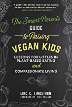 The Smart Parent's Guide to Raising Vegan Kids: Lessons for Littles in Plant-Based Eating and Compassionate Living (English Edition)